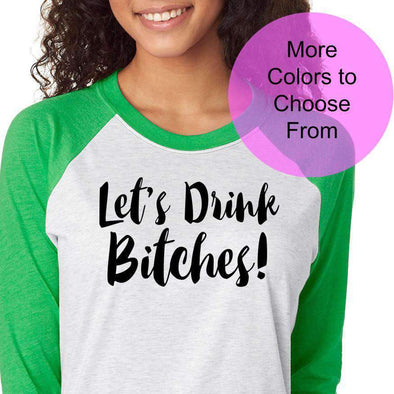 Let's Drink Bitches. Cute Shirt St Patricks Day St Saint Pattys Luck Lucky Irish Drinking Party Raglan Baseball 3/4 Sleeve Shirt Clover