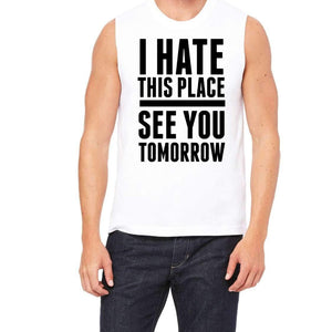 I Hate This Place See You Tomorrow - Funny Workout Shirts Tanks Tank Top Sleeveless Exercise Gym Weight Lifting Gift for Husband Boyfriend