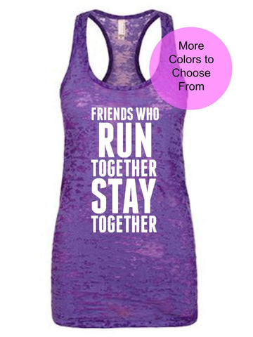 Friends Who Run Together Stay Together. Tank Top Shirt Run Running Walk Race Dash 5k Half Ultra Marathon Training Team Group Runners Event
