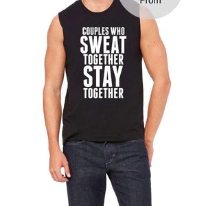 Couples Who Sweat Together Stay Together. Sleeveless Shirt Tank Top Funny Workout Matching Wife Girlfriend Gym Weight Lifting Gift Husband