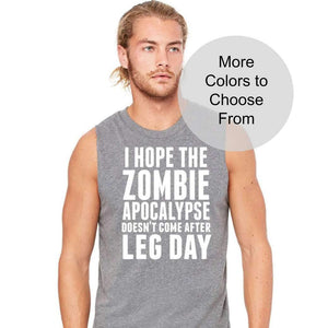 I Hope the Zombie Apocalypse Doesn't Come After Leg Day - Men's Sleeveless Shirt Tank Top Workout Exercise Gym Weight Lifting Gift