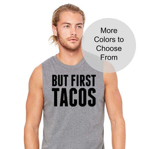 BUT FIRST TACOS - Funny Workout Shirts. Men's Sleeveless Muscle Shirt Tank Top Fitness Gym Weight Lifting Cute Gift for Husband Boyfriend