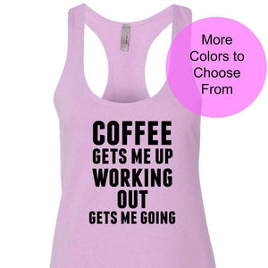 Coffee Gets Me Up Working Out Gets Me Going w/ BLACK INK / Workout Tanks / Racerback Tank Top / Fitness Tank / Womens / Funny Workout Shirts
