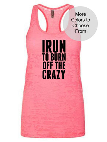 I Run To Burn Off The Crazy - Burnout Tank Top - Choose Shirt Color w/ Black Ink - Funny Workout Shirts Women's