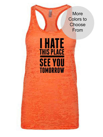 I Hate This Place See You Tomorrow - Burnout Tank Top - Black Ink