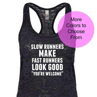 "Slow Runners Make Fast Runners Look Good ""You're Welcome"" - Burnout Tank Top - White Ink"