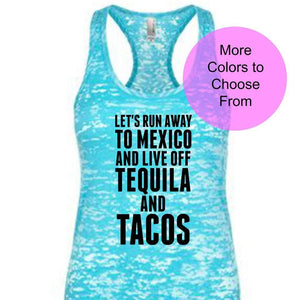 Let's Run Away To Mexico And Live Off Tequila and Tacos. Funny Fitness Tank Top. Cute Beach Shirts. Destination Wedding Bachelorette Party
