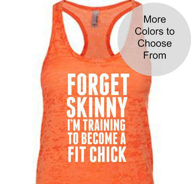 Forget Skinny I'm Training To Become A Fit Chick. Funny Fitness Tank - Burnout Tank Top - White Ink