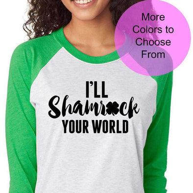 I'll Shamrock Your World Shirt Cute St Patricks Day St Saint Pattys Luck Lucky Irish Drinking Party Raglan Baseball 3/4 Sleeve Shirt Clover