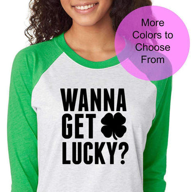 Wanna Get Lucky. Cute Shirt St Patricks Day Saint Pattys Luck Lucky Kiss Me I'm Irish Drinking Party Raglan Baseball 3/4 Sleeve Shirt Top