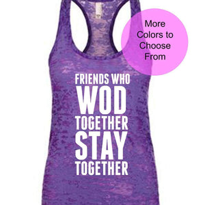Friends Who WOD Together Stay Together. Cute Tank Top Funny Workout Shirts Fitness Workout Exercise Gym Cross Training Fit Gift Tshirt
