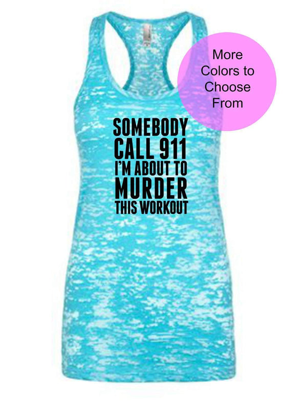 Somebody Call 911 I'm About to Murder This Workout - Burnout Tank - Black Ink