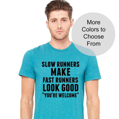 Slow Runners Make Fast Runners Look Good You're Welcome - Men's Crew Neck TShirt