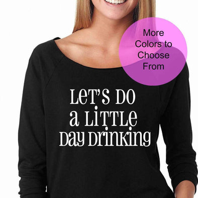 Let's Do A Little Day Drinking - Slouchy Style 3/4 Sleeve Sweatshirt - White Ink