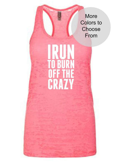 I Run To Burn Off The Crazy - Burnout Tank Top - White Ink