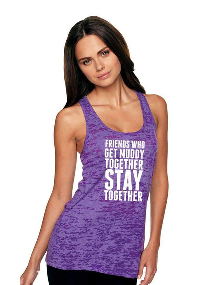 Friends Who Get Muddy Together Stay Together - Burnout Tank Top - White Ink