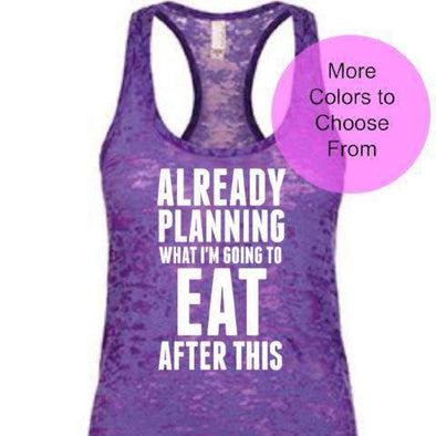 Already Planning What I'm Going To Eat After This - Burnout Tank - White Ink