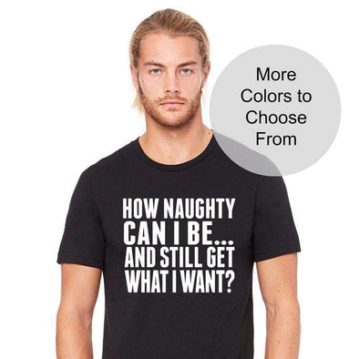 How Naughty Can I Be And Still Get What I Want - Men's Crew Neck TShirt