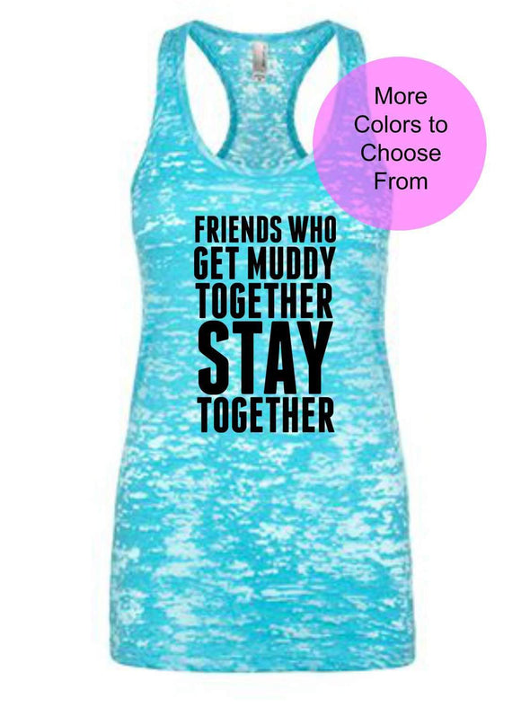 Friends Who Get Muddy Together Stay Together - Burnout Tank Top - Black Ink