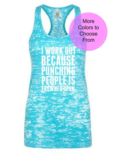I Work Out Because Punching People Is Frowned Upon - Burnout Tank Top - White Ink