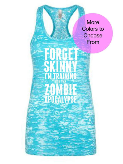 Forget Skinny I'm Training For The Zombie Apocalypse - Burnout Tank Top - White Ink