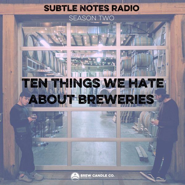 "Subtle Notes Radio: S2 E1 ""The Ten Things We Hate About Breweries"