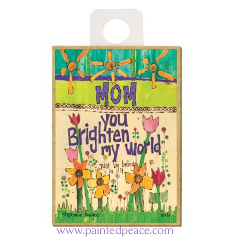 Mom You Brighten My World Wood Magnet - New