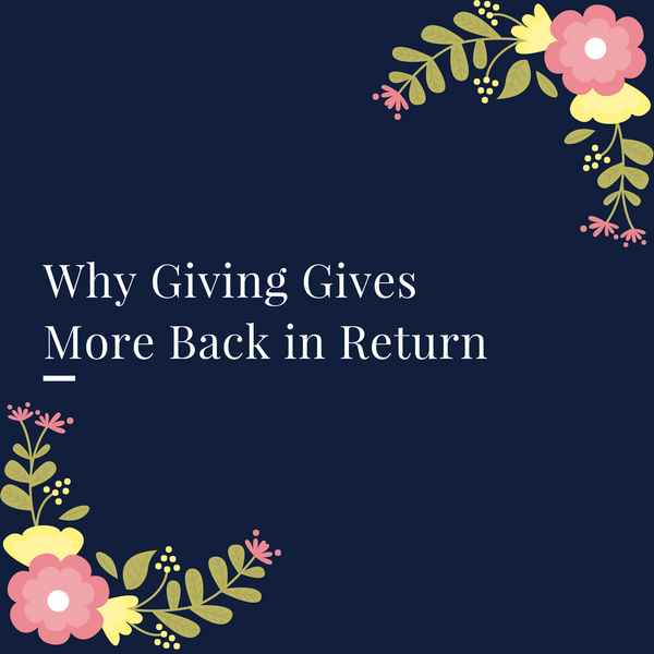 Why Giving Gives More Back in Return