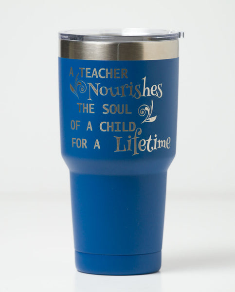 30 oz. Tumbler - A Teacher Nourishes The Soul of a Child for a Lifetime (Blue)