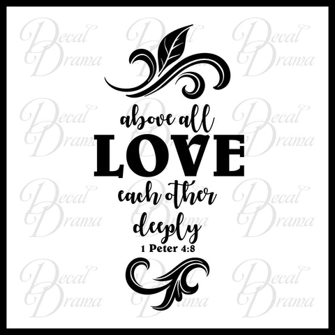 Above All LOVE Each Other Deeply Peter 48 Scripture Bible New Testam Decal Drama