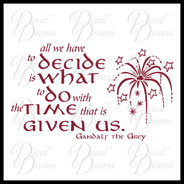 All We Have to Decide is What to DO with the TIME that is Given Us, Gandalf Vinyl Decal