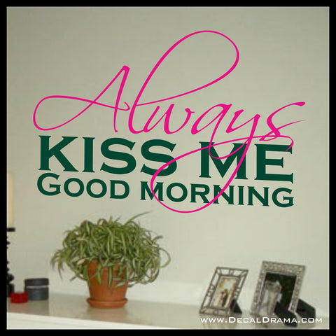 ALWAYS Kiss Me Good Morning, 2-color Vinyl Wall Decal