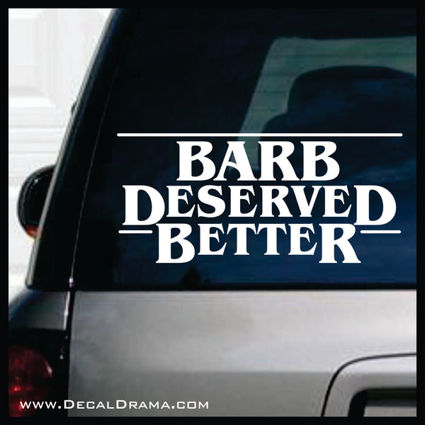 Barb Deserved Better, Stranger Things Fan Art Vinyl Decal