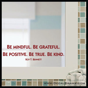 Be Mindful. Be Grateful. Be Positive. Be True. Be Kind. Roy T Bennett Mirror Motivator Vinyl Decal