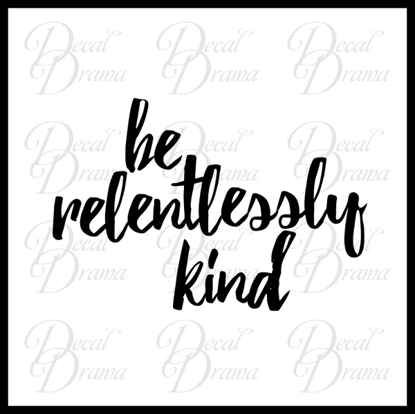 Be Relentlessly Kind Mirror Motivator Vinyl Decal