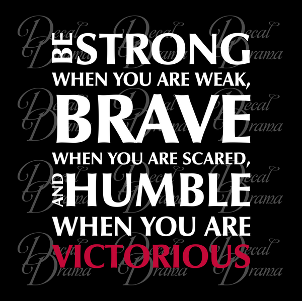 Be Strong when You are Weak Brave when You are Scared and Humble when You are VICTORIOUS  Fitness Motivation Vinyl Wall Decal