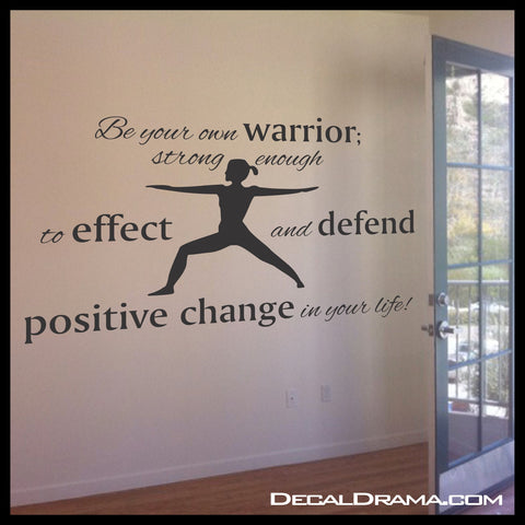 Be Your Own Warrior Strong Enough To Effect And Defend Positive Change In Your Life, Motivational Vinyl Wall Decal