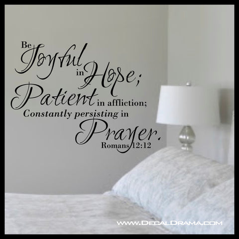 Be Joyful in hope Patient in Affliction Constantly Persisting in Prayer, Inspired By Romans 12:12, Bible New Testament Scripture Verse Vinyl Wall Decal