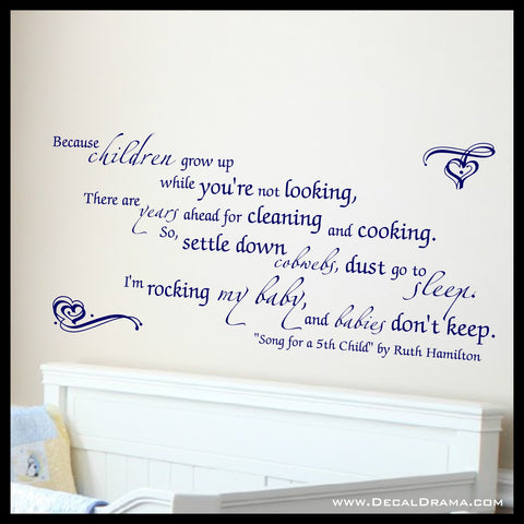 Because children grow up LARGE,...So quiet down, cobwebs; dust, go to sleep. I'm rocking my baby Babies don't keep, Ruth Hamilton Vinyl Wall Decal