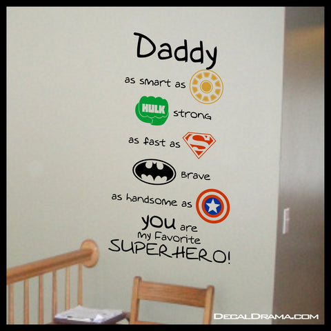 Daddy as Smart as IRONMAN, HULK Strong, as Fast as SUPERMAN, BATMAN Brave, as Handsome as CAPTAIN AMERICA SUPERHERO! Vinyl Wall Decal