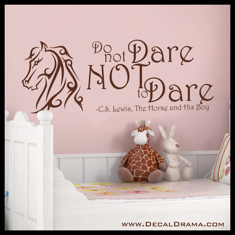 Do not DARE NoT to DARE, Aslan, Narnia, CS Lewis, The Horse and His Boy Vinyl Wall Decal