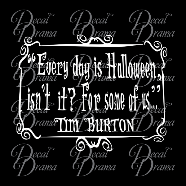 Every Day is Halloween Isn't It? For Some of Us Tim Burton Vinyl Wall Decal