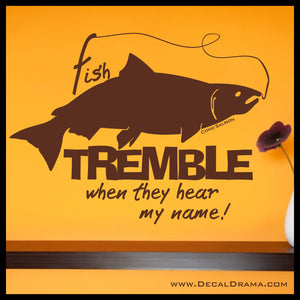 Fish TREMBLE When They Hear My Name Vinyl Wall Decal
