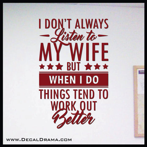 I Don't Always Listen to My Wife but When I Do Things Tend to Work Out Better Vinyl Decal