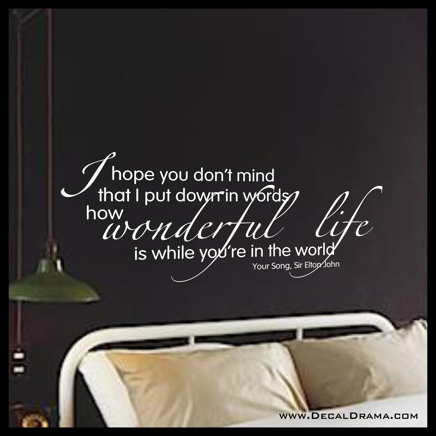 I Hope You Don't Mind How Wonderful Life Is, Elton John Your Song lyric, Vinyl Wall Decal