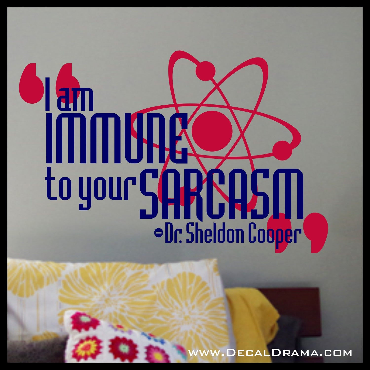 I am IMMUNE to Your Sarcasm! Dr Sheldon Cooper The Big Bang Theory Vinyl Wall Decal