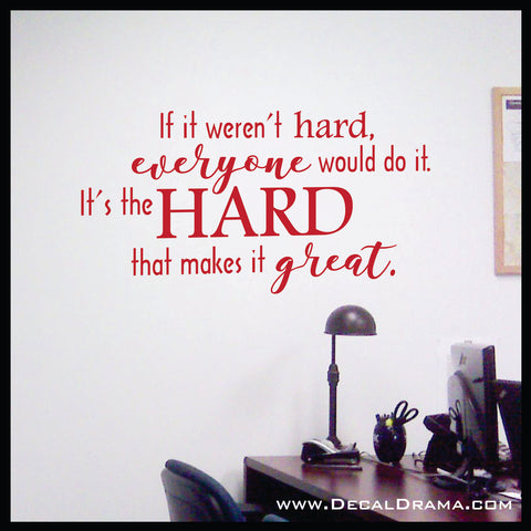 If it Weren't Hard Everyone would do It; Its the HARD that Makes it Great Vinyl Wall Decal