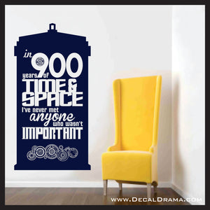 In 900 Years of Time and Space I've Never Met Anyone Who Wasn't Important, inspired by Doctor Who, TARDIS, Vinyl Wall Decal