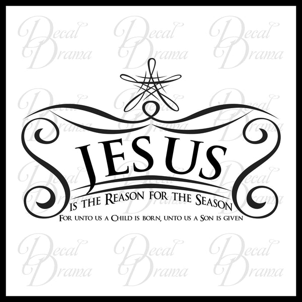 JESUS Is The Reason For The Season: For Unto Us A Child Is Born - Christmas Vinyl Wall Decal
