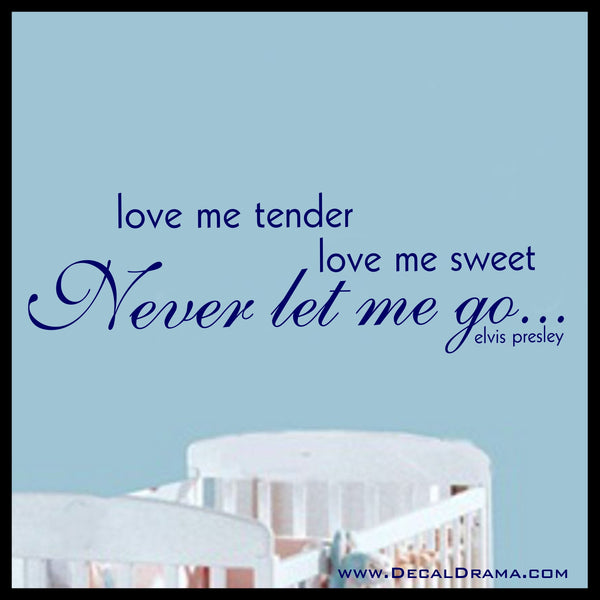 Love Me TENDER, Love Me Sweet, NEVER Let Me Go, Elvis Presley Lyrics Vinyl Wall Decal